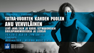 Tatra -vuorten kahden puolen - Anu Vehviläinen, piano: Leos Janácek and Karol Szymanowski