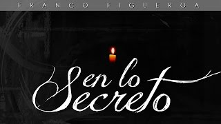 Franco Figueroa - En lo secreto - Video sencillo