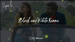 Black and White Kannu + Un Peril En Perai 💕 Thangamey + Sirikadhe 💕 Seeran 💕 WhatsApp Status 💕
