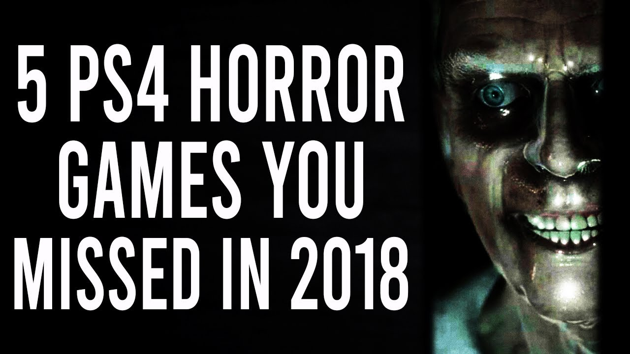 5 AWESOME PS4 HORROR GAMES YOU MISSED IN 2018