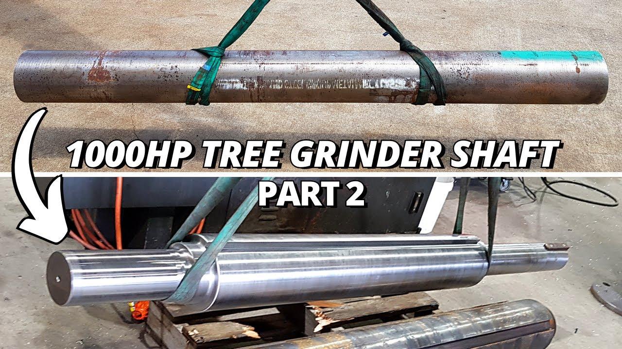 Download Heavy Duty Machining 1000HP Tree Grinder Shaft | Part 2