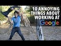 10 annoying things about working at Goog