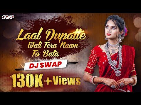 Lal Dupatte wali Tera Naam - DJ SWAP REMIX
