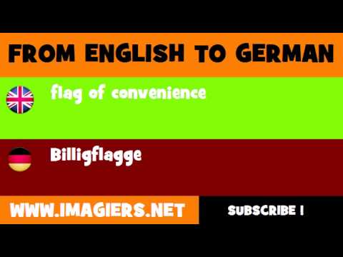 FROM ENGLISH TO GERMAN = flag of convenience