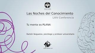 Tu mente es PLANA | Ramón Nogueras | Mensa España