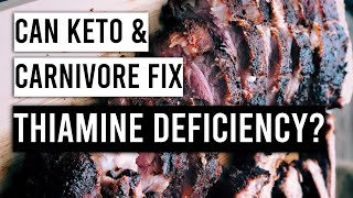 Can a Ketogenic/Carnivore Diet Fix Chronic Thiamine Deficiency? Clinical Signs & Cases