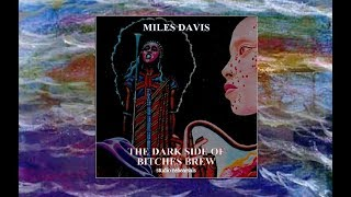 Miles Davis The Dark Side Of Bitches Brew (unpublished tracks)