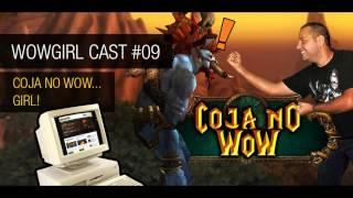WoWGirl Cast #9: Coja no WoW...Girl