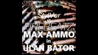 Firebeatz vs. StylVer - Max Ammo in Ulan Bator (DJ StyleR Mash-Up)