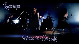 "ESPEROZA - ""Blame It On Me"" (OFFICIAL VIDEO)"