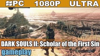 DARK SOULS II: Scholar of the First Sin gameplay HD [PC - 1080p] - Action Dark Fantasy RPG