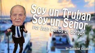 SOY UN TRUHAN, SOY UN SEÑOR, por Juan Carlos de Borbón - PARODIA