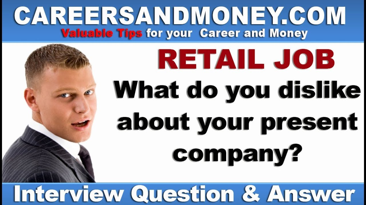 Amazing What Do You Dislike About Your Present Company Retail Industry Job Interview  Question And Answer