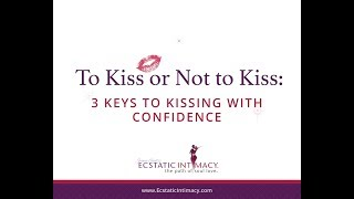 Episode 17 - To Kiss or Not to Kiss: 3 Keys to Kissing with Confidence