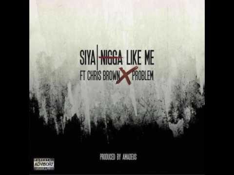 Nigga Like Me - Siya feat. Chris Brown & Problem
