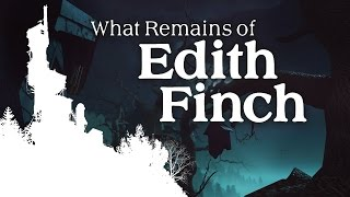What Remains of Edith Finch - Gone Home To Die