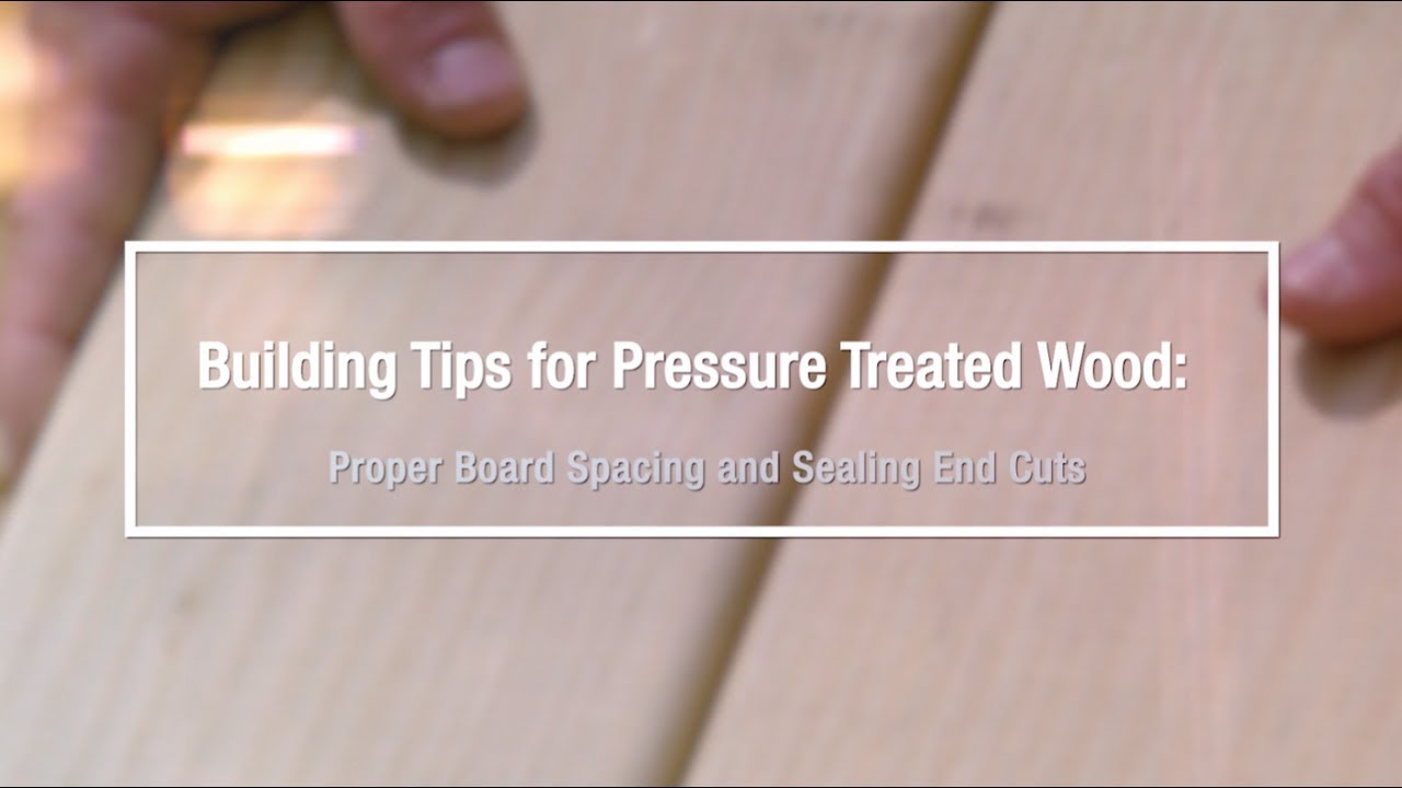 Building Tips for Pressure Treated Wood: Proper Board Spacing and Sealing  End Cuts