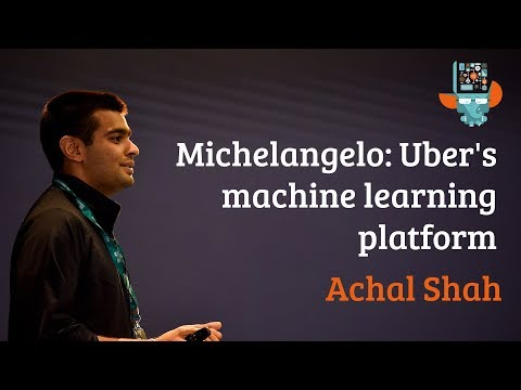 Michelangelo: Uber's machine learning platform – Achal Shah