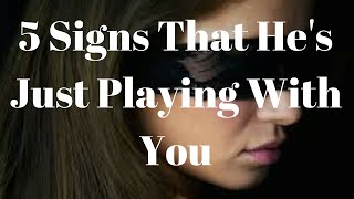 5 Signs That He's Just Playing With You
