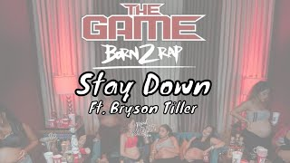 The Game - Stay Down ft. Bryson Tiller [Born 2 Rap]
