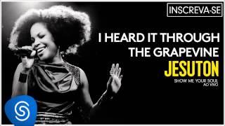 Jesuton - I Heard it Through the Grapevine (Show me Your Soul ao Vivo) [Áudio Oficial]