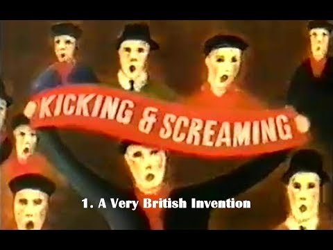 Kicking & Screaming Episode 1.  A Very British Invention