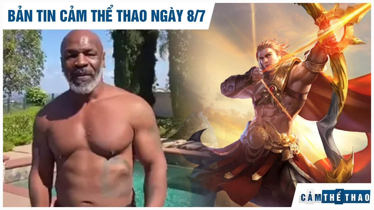 Bản tin Cảm Thể Thao 8/7 | Tyson giảm 31 kg sau 6 tháng; Liên Quân Mobile góp mặt ở AMIAG 2021