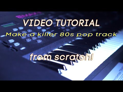 Make a killer 80s pop track from scratch - TUTORIAL