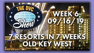 DVC 7 Resorts In 7 Weeks | Old Key West Review | The DVC Show | 09/16/19