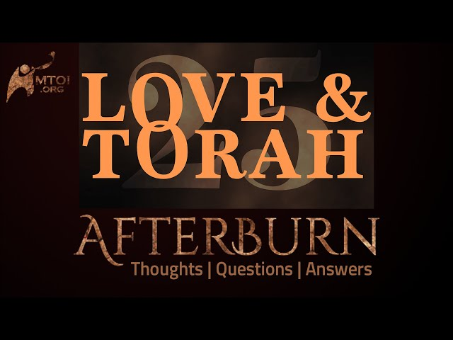 Afterburn | Thoughts, Q&A on Love and Torah | Part 25