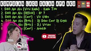 Salah Apa Aku - Semua Versi (Koplo, Ilir7, Via Vallen, DJ Gagak, DJ Selow, DJ Version, Cover)