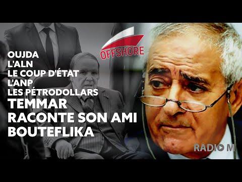OffShore   Oujda, ALN, coup d'État, ANP, flot de pétrodollars : Temmar raconte son ami Bouteflika