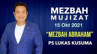 MEZBAH MUJIZAT - PS LUKAS KUSUMA \\\x22MEZBAH ABRAHAM\\\x22 15 OKT 2021 #lukaskusuma #mezbahmujizat #mezbahdoa