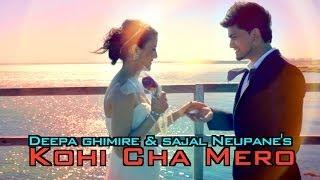 KOHI CHA MERO - Deepa Ghimire & Sajal Neupane
