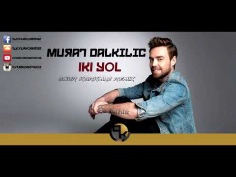 Murat Dalkılıç - İki Yol ( ONUR KORKMAZ REMIX )