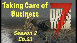 7 DAYS TO DIE (PS4) SEASON 2 EP. 23 - Taking Care of Business