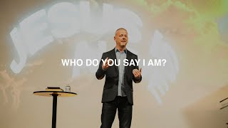 WHO DO YOU SAY I AM? | PASTOR PHIL JOHNSON