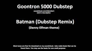 Danny Elfman Batman (Goontron 5000 Drumstep Remix)