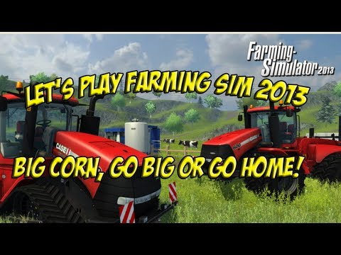 Lets Play Farming Simulator 2013 - Big Corn: Go Big or Go Home