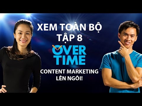 Overtime TV Show Tập 8: Content Marketing lên ngôi!