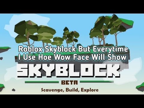 Wow Face Roblox Roblox Skyblock But Everytime I Use A Hoe Wow Face Will Show Up Youtube