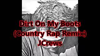 Dirt On My Boots Country Rap Remix Full Version New 2017!