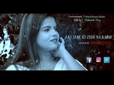 Aaj Jane Ki Zidd Na Karo  Cover By Shreejata Upadhyay