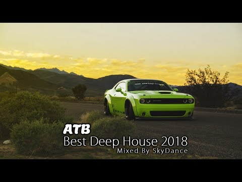 ATB - Best Deep House 2018 (Mixed By SkyDance)