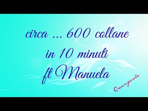 circa 600 collane in 10 minuti