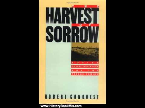 history-book-review:-the-harvest-of-sorrow:-soviet-collectivization-and-the-terror-famine-by-robe...