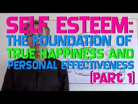 [Part 1] Self Esteem - The Foundation of True Happiness And Personal Effectiveness