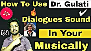 How To Find And Use Dr. Mashoor Gulati Dialogues Sounds In Musically Videos | Kapil Gulati Musically
