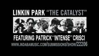 "LINKIN PARK AND PATRICK ""INTENSE"" CRISCI THE CATALYST"