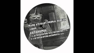 Mark Stewart vs Primal Scream - Autonomia (A JD Twitch Optimo Remix)